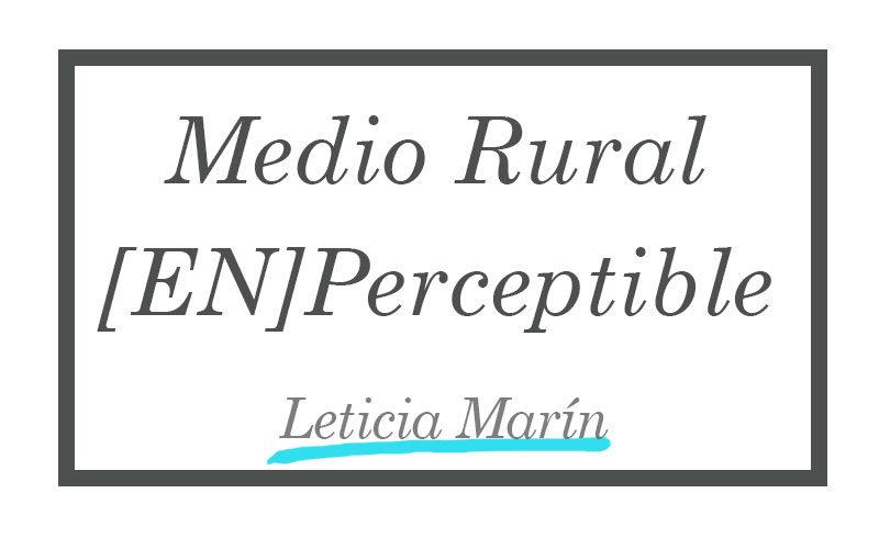 Medio Rural EnPerceptible - Leticia Marín