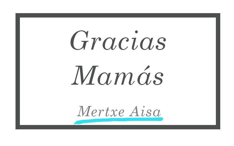 Gracias mamás - Mertxe Aisa