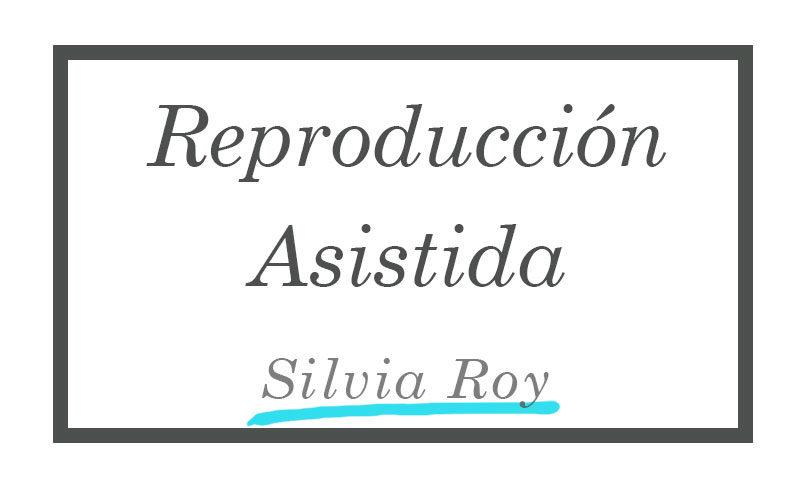 Reproducción Asistida - Silvia Roy
