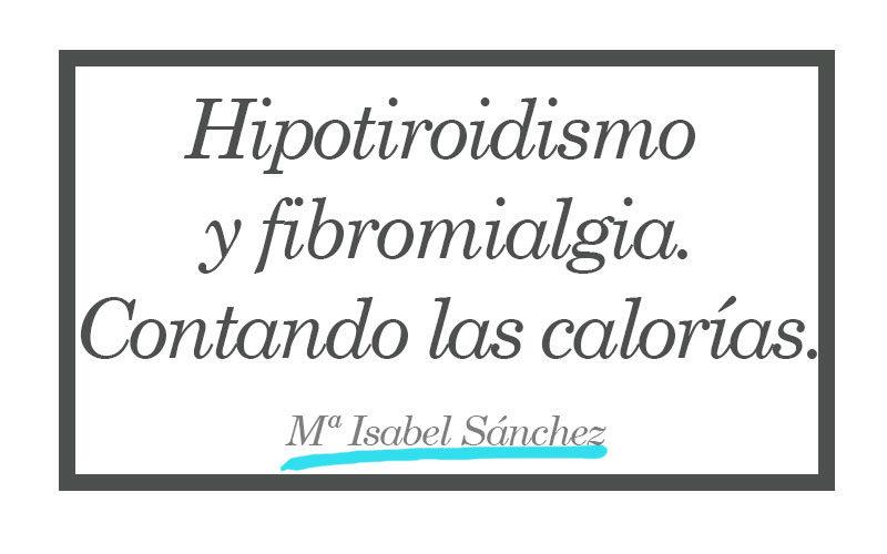 Hipotiroidismo y fibromialgia. Contando las calorías.