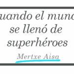 Cuando el mundo se llenó de superhéroes