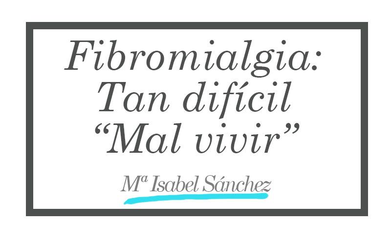 Fibromialgia, tan difícil mal vivir
