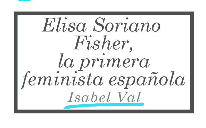 Elisa Soriano Fisher, la primera feminista española