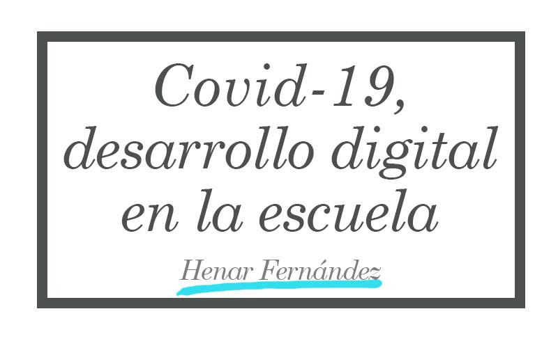 Covid 19, desarrollo digital en la escuela