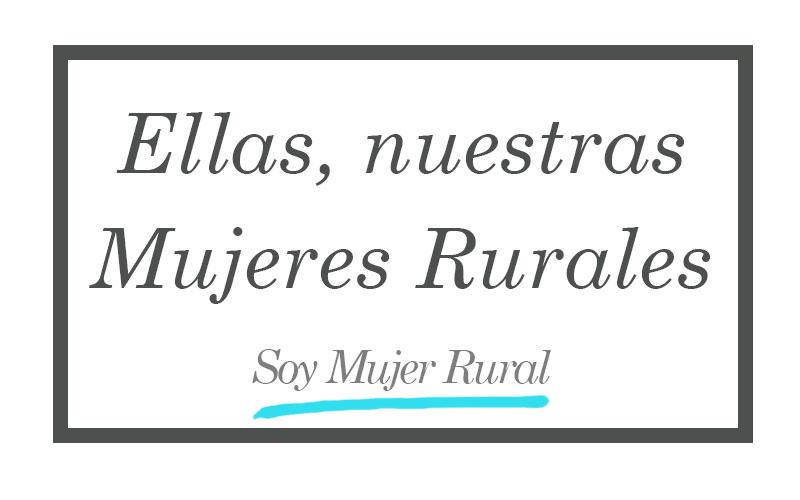 Ellas, nuestras mujeres rurales